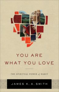 James K. A. Smith, You Are What You Love (Baker 2016)