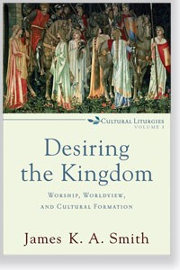 James K. A. Smith, <i>Desiring the Kingdom</i>