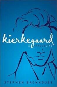 Stephen Backhouse, <i>Kierkegaard: A Single Life</i> (Zondervan, 2016)
